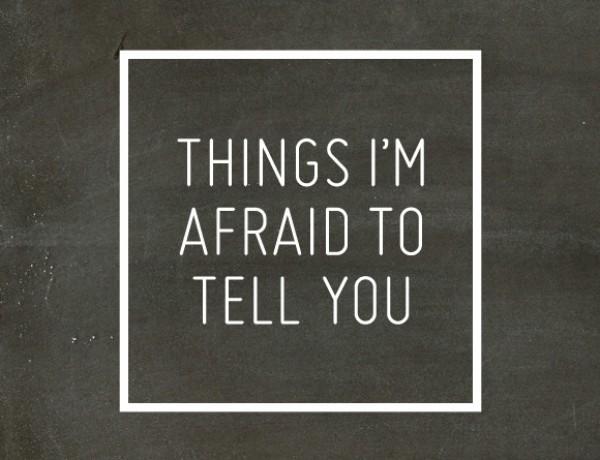 afraidtotellyou1