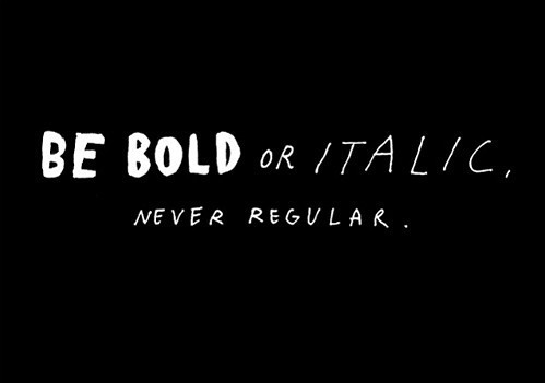 be-bold-or-italic-never-regular